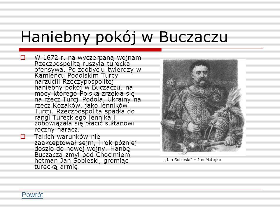 Haniebny pokój w Buczaczu W 1672 r. na wyczerpaną wojnami Rzeczpospolitą ruszyła turecka ofensywa. Po zdobyciu twierdzy w Kamieńcu Podolskim Turcy nar