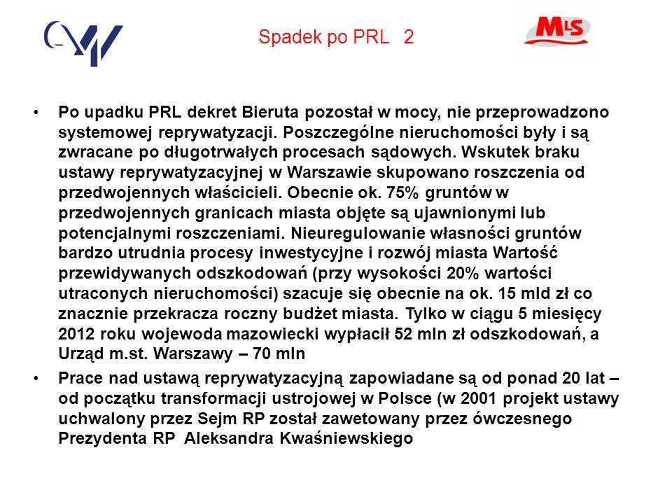 Spadek po PRL 2 Po upadku PRL dekret Bieruta pozostał w mocy, nie przeprowadzono systemowej reprywatyzacji.