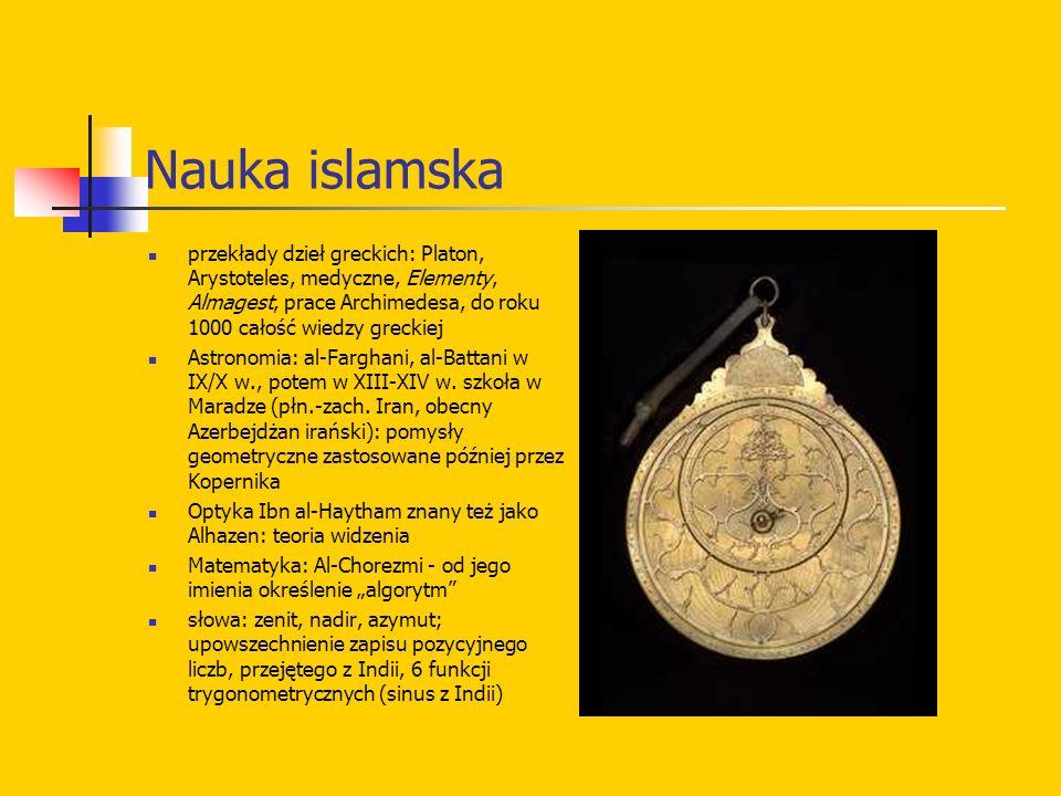 Nauka islamska przekłady dzieł greckich: Platon, Arystoteles, medyczne, Elementy, Almagest, prace Archimedesa, do roku 1000 całość wiedzy greckiej Ast