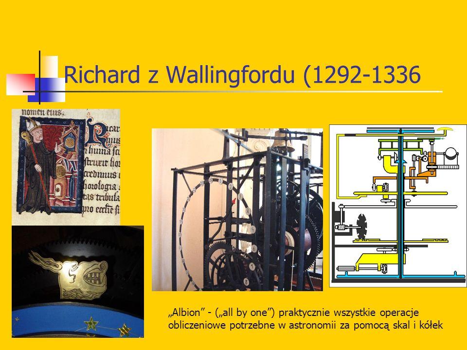 Richard z Wallingfordu (1292-1336 Albion - (all by one) praktycznie wszystkie operacje obliczeniowe potrzebne w astronomii za pomocą skal i kółek