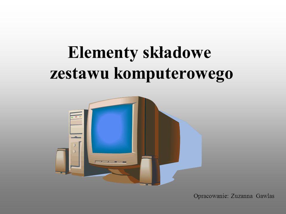 Elementy składowe zestawu komputerowego Opracowanie: Zuzanna Gawlas