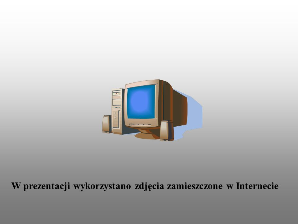 W prezentacji wykorzystano zdjęcia zamieszczone w Internecie