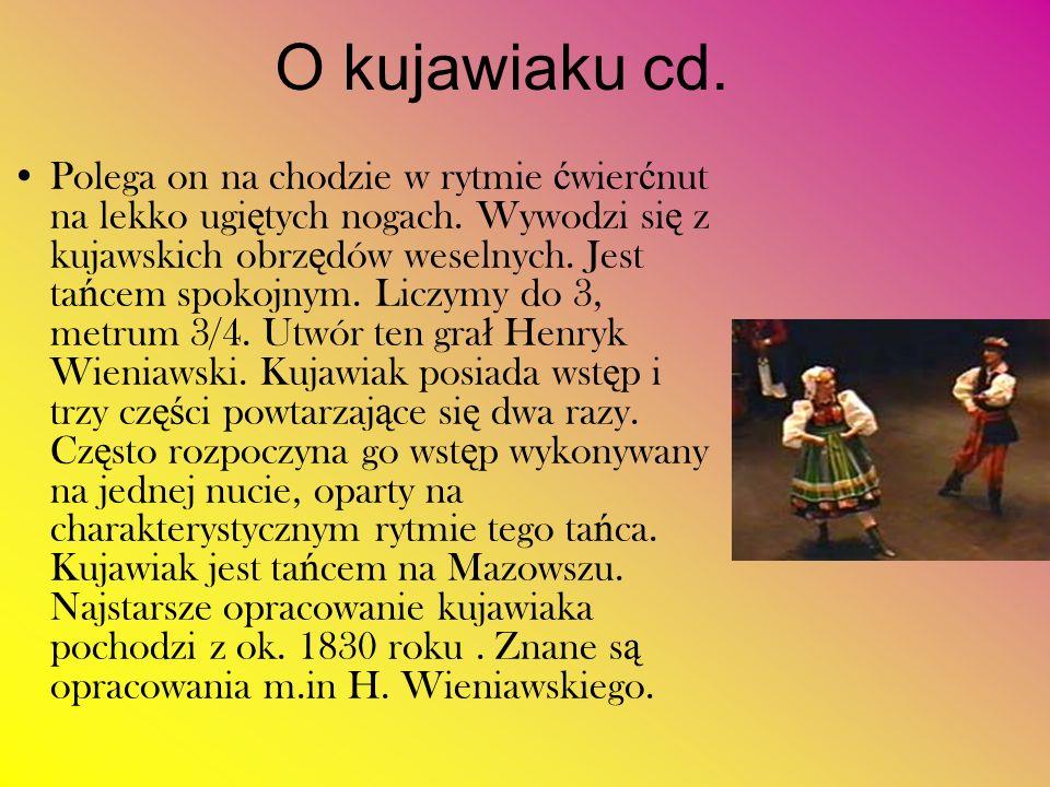 Kujawy Kujawy nale żą do obszaru ś rodkowej Polski, na którym dominowa ł y w ta ń cu rytmy mazurkowe.