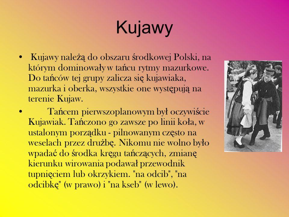 Kujawy Kujawy nale żą do obszaru ś rodkowej Polski, na którym dominowa ł y w ta ń cu rytmy mazurkowe. Do ta ń ców tej grupy zalicza si ę kujawiaka, ma