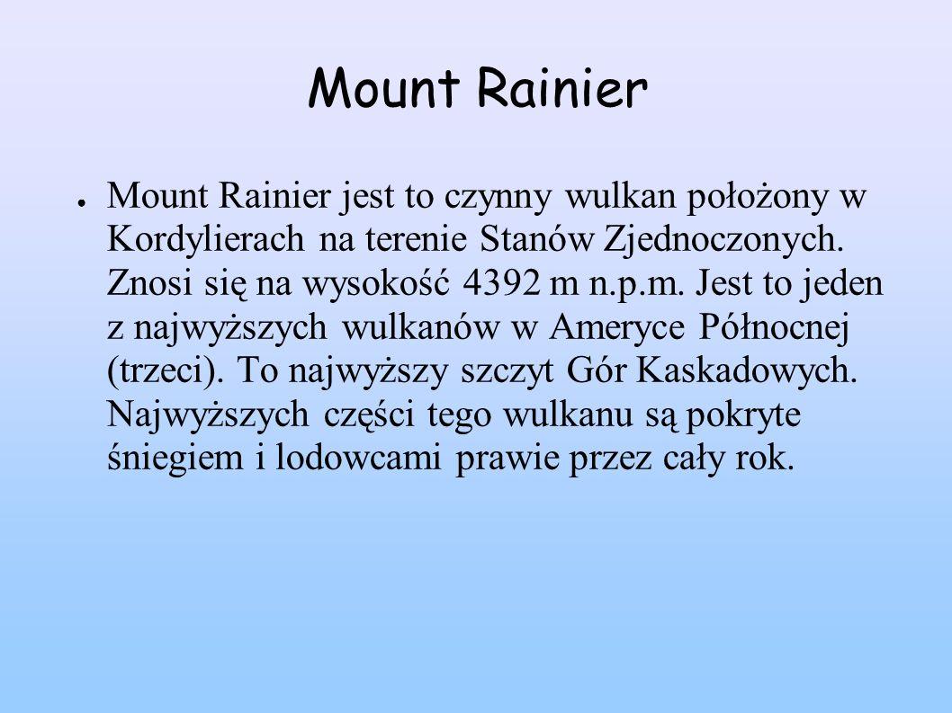 Mount Rainier Mount Rainier jest to czynny wulkan położony w Kordylierach na terenie Stanów Zjednoczonych. Znosi się na wysokość 4392 m n.p.m. Jest to