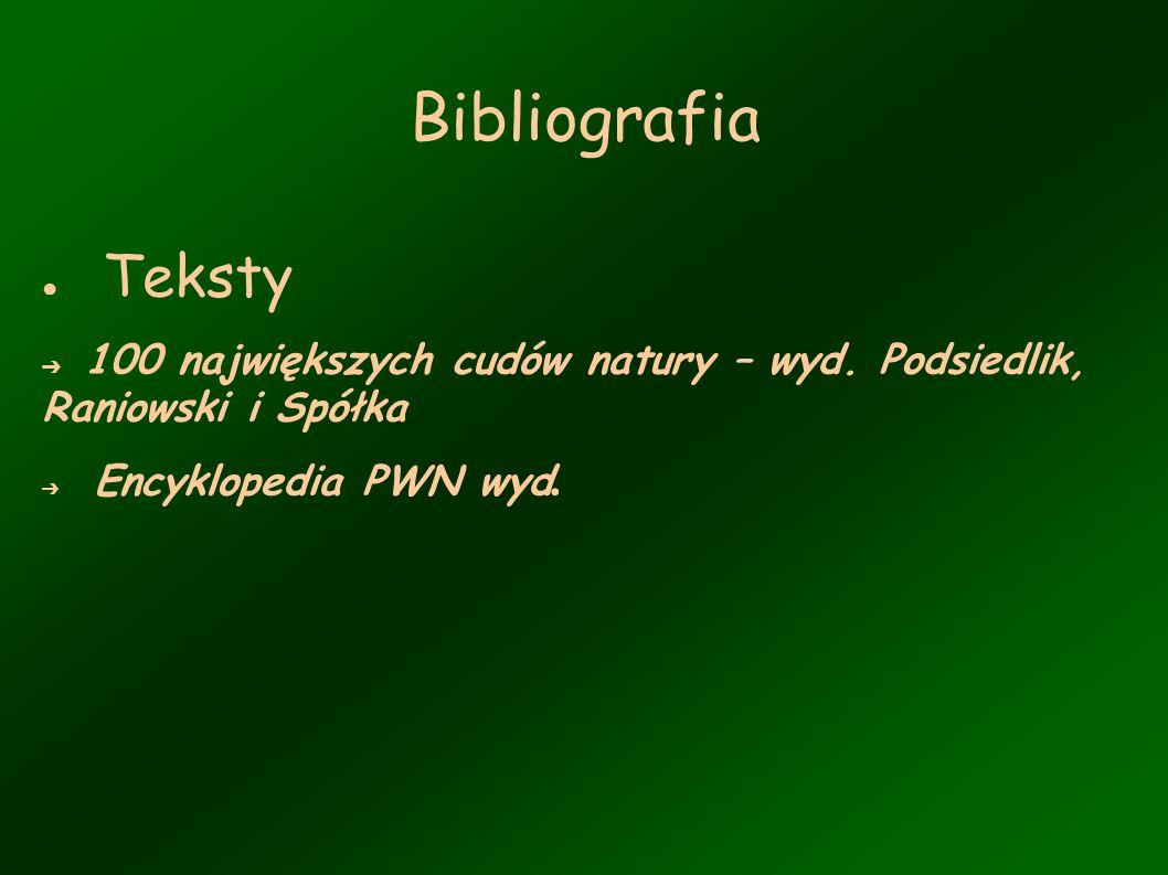 Bibliografia Teksty 100 największych cudów natury – wyd. Podsiedlik, Raniowski i Spółka Encyklopedia PWN wyd.