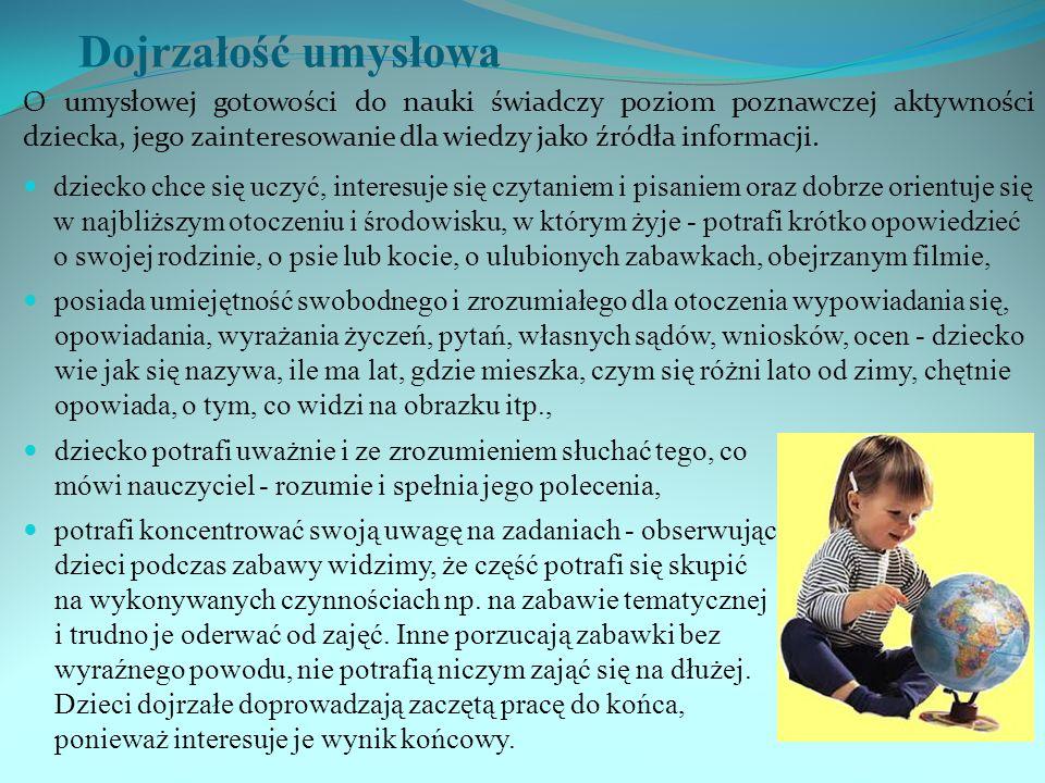 Dojrzałość umysłowa O umysłowej gotowości do nauki świadczy poziom poznawczej aktywności dziecka, jego zainteresowanie dla wiedzy jako źródła informacji.