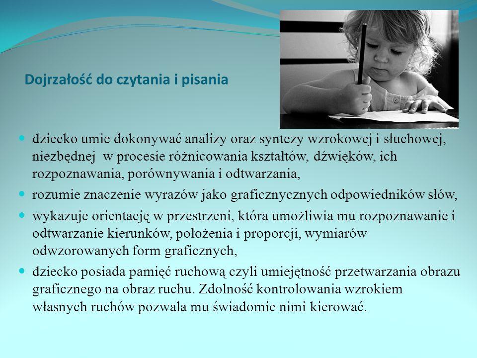 Dojrzałość do czytania i pisania dziecko umie dokonywać analizy oraz syntezy wzrokowej i słuchowej, niezbędnej w procesie różnicowania kształtów, dźwi