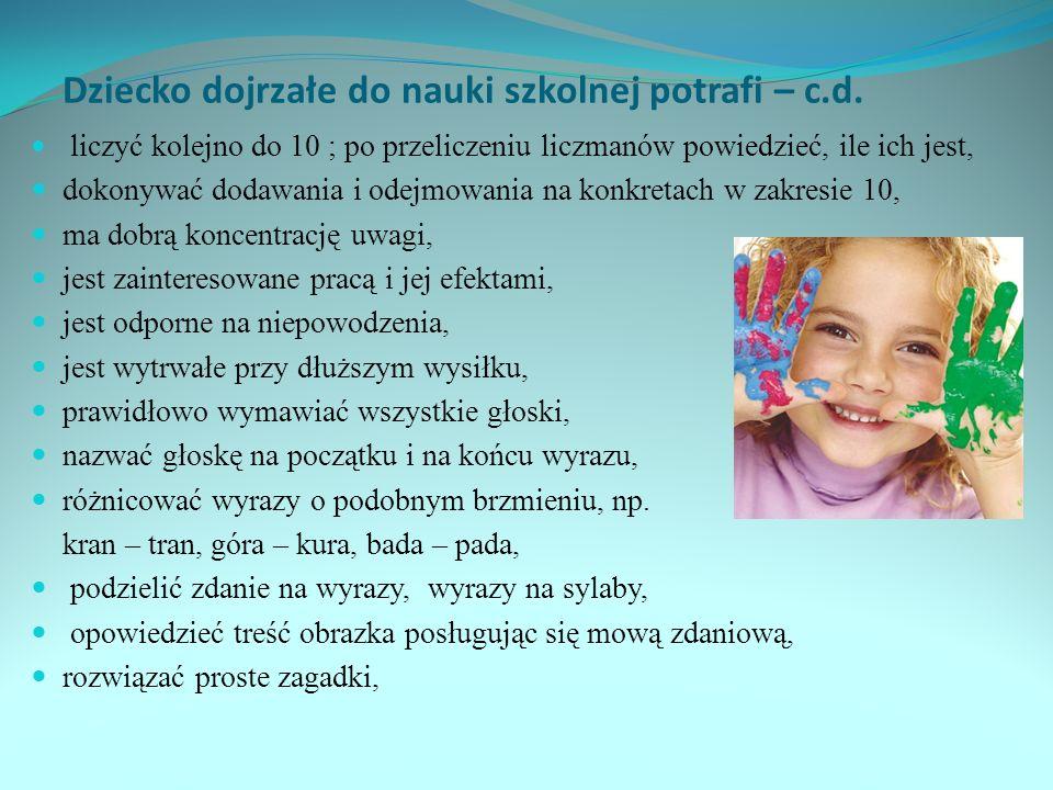 Dziecko dojrzałe do nauki szkolnej potrafi – c.d. liczyć kolejno do 10 ; po przeliczeniu liczmanów powiedzieć, ile ich jest, dokonywać dodawania i ode