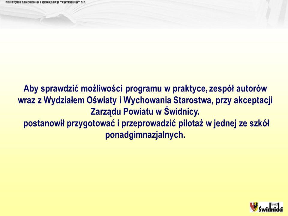 Aby sprawdzić możliwości programu w praktyce, zespół autorów wraz z Wydziałem Oświaty i Wychowania Starostwa, przy akceptacji Zarządu Powiatu w Świdni