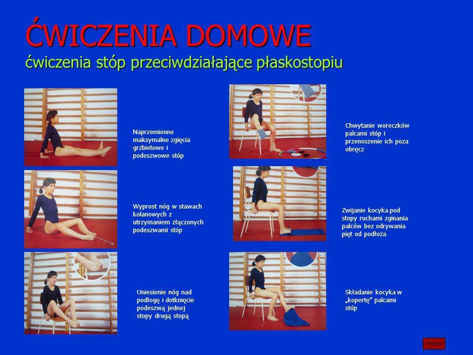 ĆWICZENIA DOMOWE ćwiczenia stóp przeciwdziałające płaskostopiu Naprzemienne maksymalne zgięcia grzbietowe i podeszwowe stóp Wyprost nóg w stawach kola