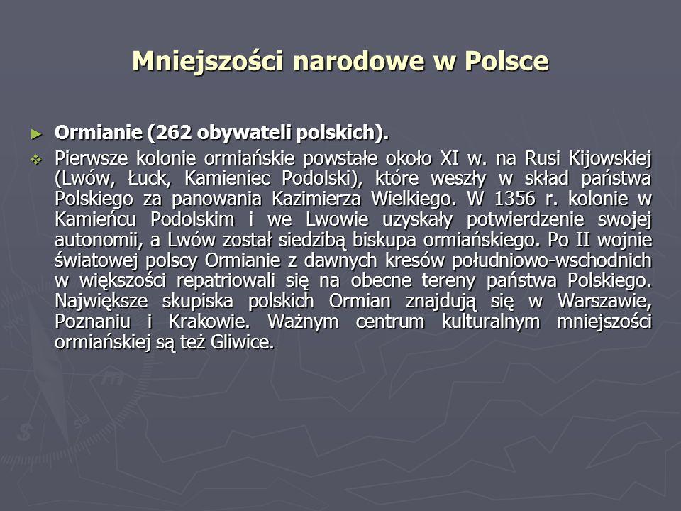 Mniejszości narodowe w Polsce Ormianie (262 obywateli polskich). Ormianie (262 obywateli polskich). Pierwsze kolonie ormiańskie powstałe około XI w. n