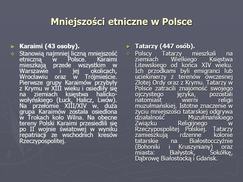 Mniejszości etniczne w Polsce Karaimi (43 osoby). Stanowią najmniej liczną mniejszość etniczną w Polsce. Karaimi mieszkają przede wszystkim w Warszawi