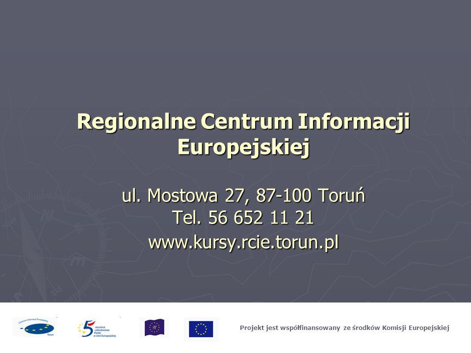 Regionalne Centrum Informacji Europejskiej ul. Mostowa 27, 87-100 Toruń Tel. 56 652 11 21 www.kursy.rcie.torun.pl Projekt jest współfinansowany ze śro