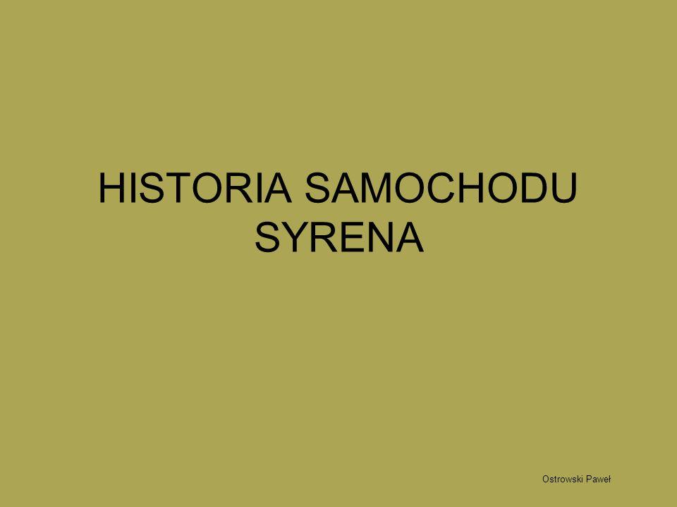 HISTORIA SAMOCHODU SYRENA Ostrowski Paweł