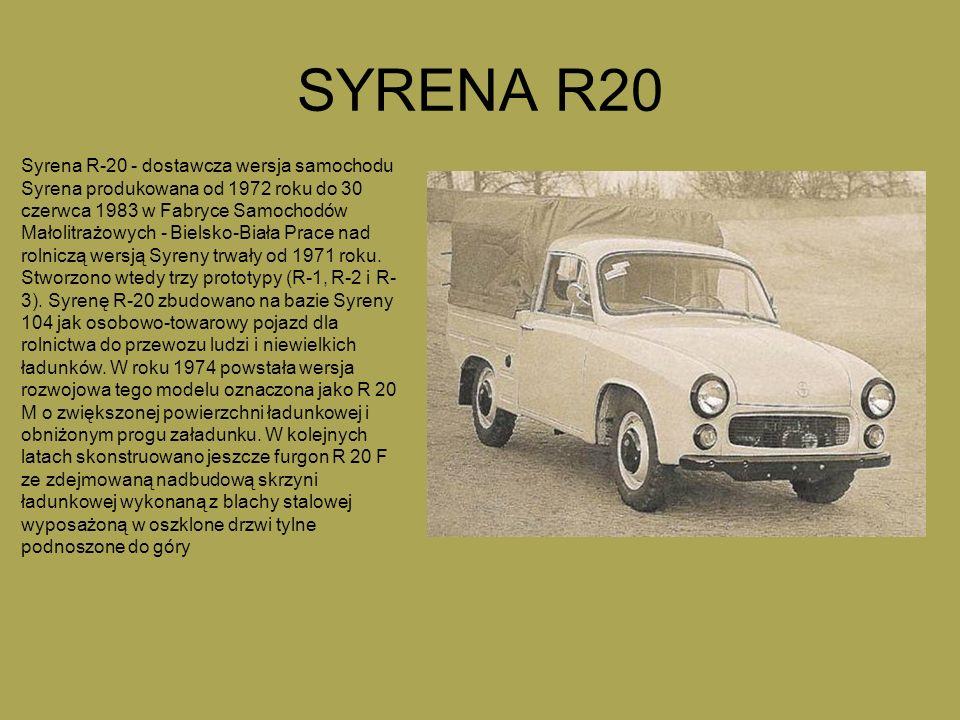 SYRENA R20 Syrena R-20 - dostawcza wersja samochodu Syrena produkowana od 1972 roku do 30 czerwca 1983 w Fabryce Samochodów Małolitrażowych - Bielsko-Biała Prace nad rolniczą wersją Syreny trwały od 1971 roku.
