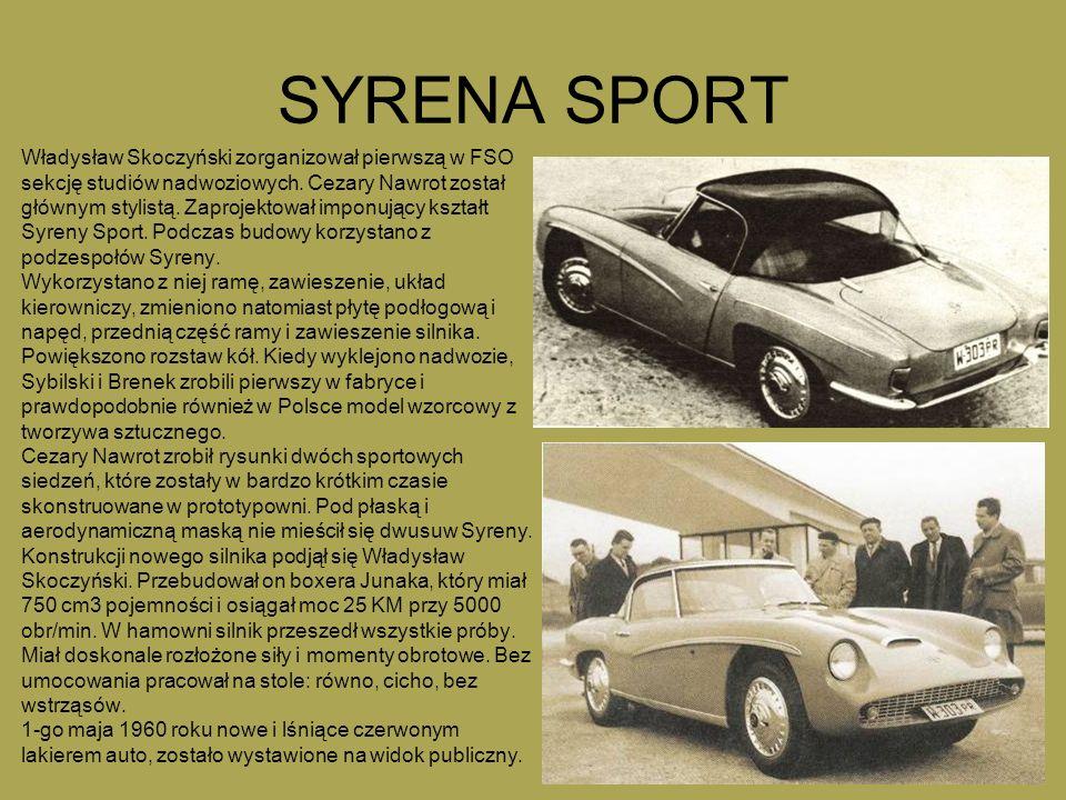 SYRENA SPORT Władysław Skoczyński zorganizował pierwszą w FSO sekcję studiów nadwoziowych. Cezary Nawrot został głównym stylistą. Zaprojektował imponu