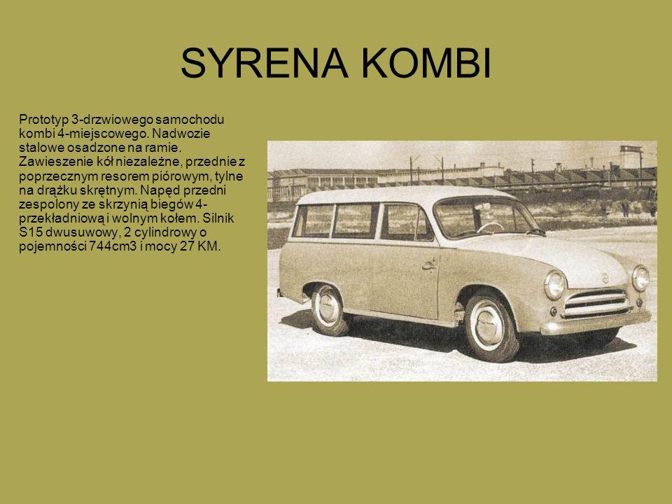 SYRENA KOMBI Prototyp 3-drzwiowego samochodu kombi 4-miejscowego. Nadwozie stalowe osadzone na ramie. Zawieszenie kół niezależne, przednie z poprzeczn