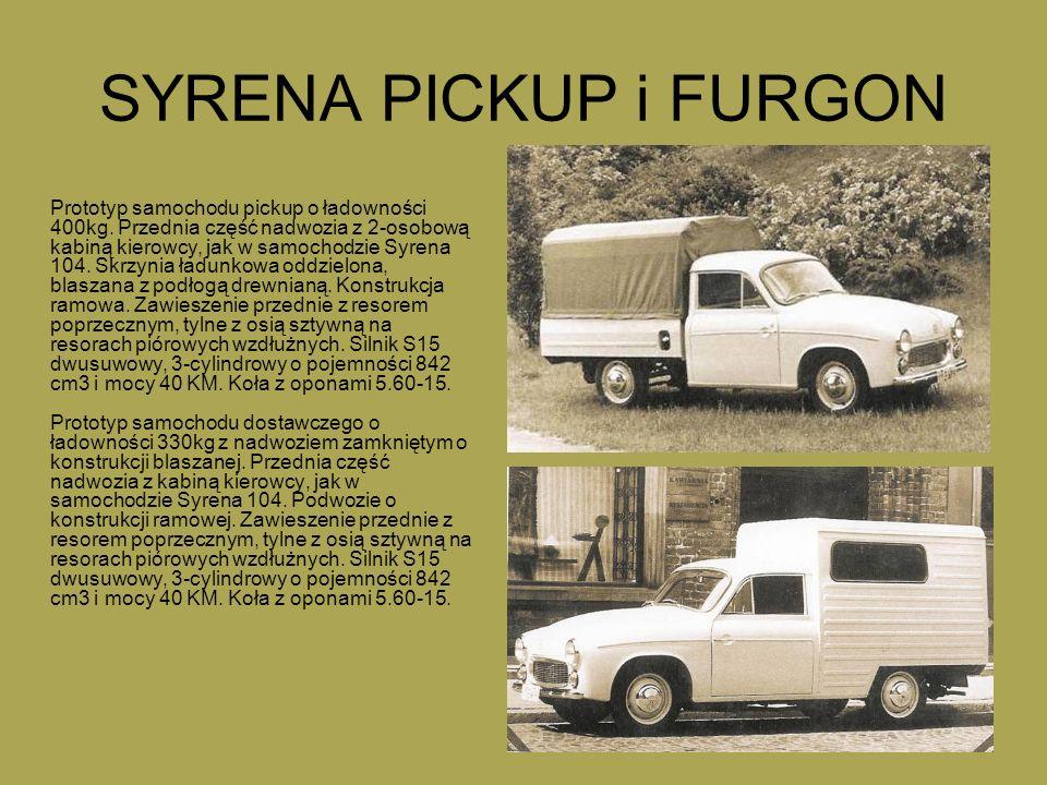 SYRENA PICKUP i FURGON Prototyp samochodu pickup o ładowności 400kg. Przednia część nadwozia z 2-osobową kabiną kierowcy, jak w samochodzie Syrena 104