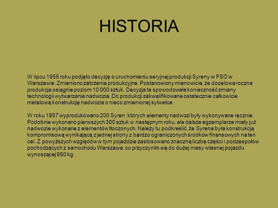 HISTORIA W lipcu 1955 roku podjęto decyzję o uruchomieniu seryjnej produkcji Syreny w FSO w Warszawie. Zmieniono założenia produkcyjne. Postanowiony m