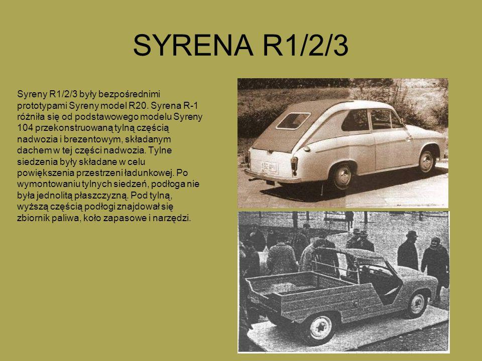 SYRENA R1/2/3 Syreny R1/2/3 były bezpośrednimi prototypami Syreny model R20. Syrena R-1 różniła się od podstawowego modelu Syreny 104 przekonstruowaną