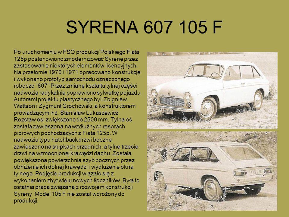 SYRENA 607 105 F Po uruchomieniu w FSO produkcji Polskiego Fiata 125p postanowiono zmodernizować Syrenę przez zastosowanie niektórych elementów licencyjnych.