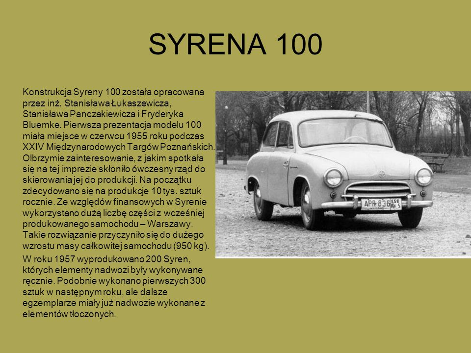 SYRENA 100 Konstrukcja Syreny 100 została opracowana przez inż. Stanisława Łukaszewicza, Stanisława Panczakiewicza i Fryderyka Bluemke. Pierwsza preze