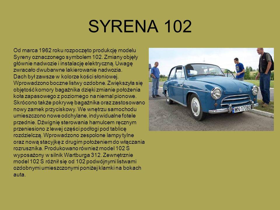 SYRENA 102 Od marca 1962 roku rozpoczęto produkcję modelu Syreny oznaczonego symbolem 102. Zmiany objęły głównie nadwozie i instalację elektryczną. Uw