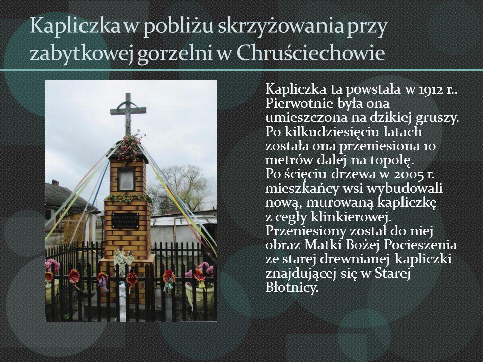Kapliczka w pobliżu skrzyżowania przy zabytkowej gorzelni w Chruściechowie Kapliczka ta powstała w 1912 r.. Pierwotnie była ona umieszczona na dzikiej