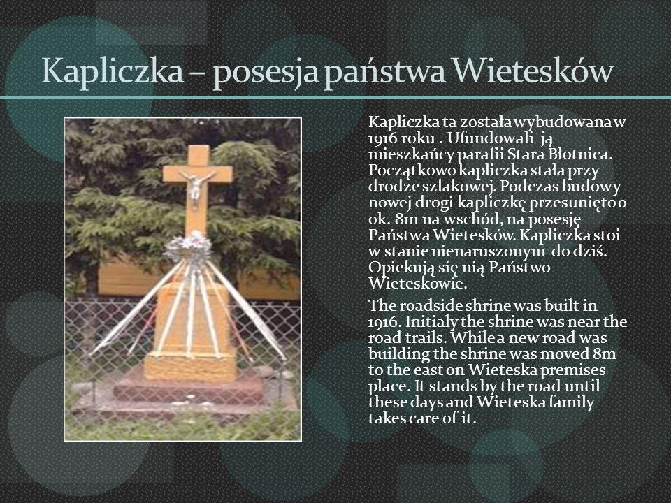 Kapliczka – posesja państwa Wietesków Kapliczka ta została wybudowana w 1916 roku. Ufundowali ją mieszkańcy parafii Stara Błotnica. Początkowo kaplicz