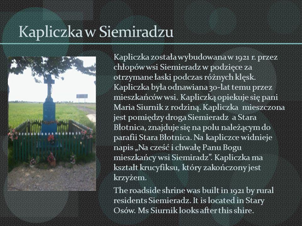Kapliczka w Siemiradzu Kapliczka została wybudowana w 1921 r. przez chłopów wsi Siemieradz w podzięce za otrzymane łaski podczas różnych klęsk. Kaplic