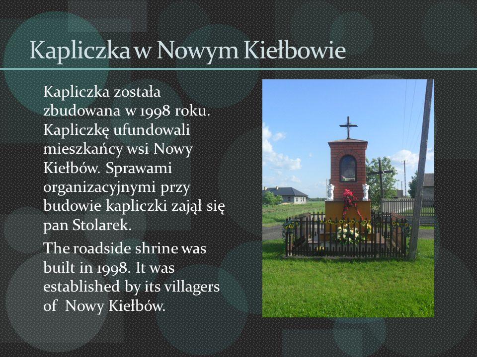 Kapliczka w Nowym Kiełbowie Kapliczka została zbudowana w 1998 roku. Kapliczkę ufundowali mieszkańcy wsi Nowy Kiełbów. Sprawami organizacyjnymi przy b