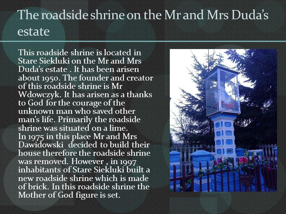 Przedstawia figurę Matki Boskiej.Wybudowano ją w 1938 roku i ma już 74 lata.