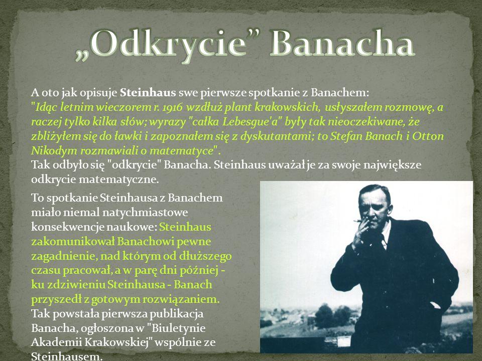 A oto jak opisuje Steinhaus swe pierwsze spotkanie z Banachem: