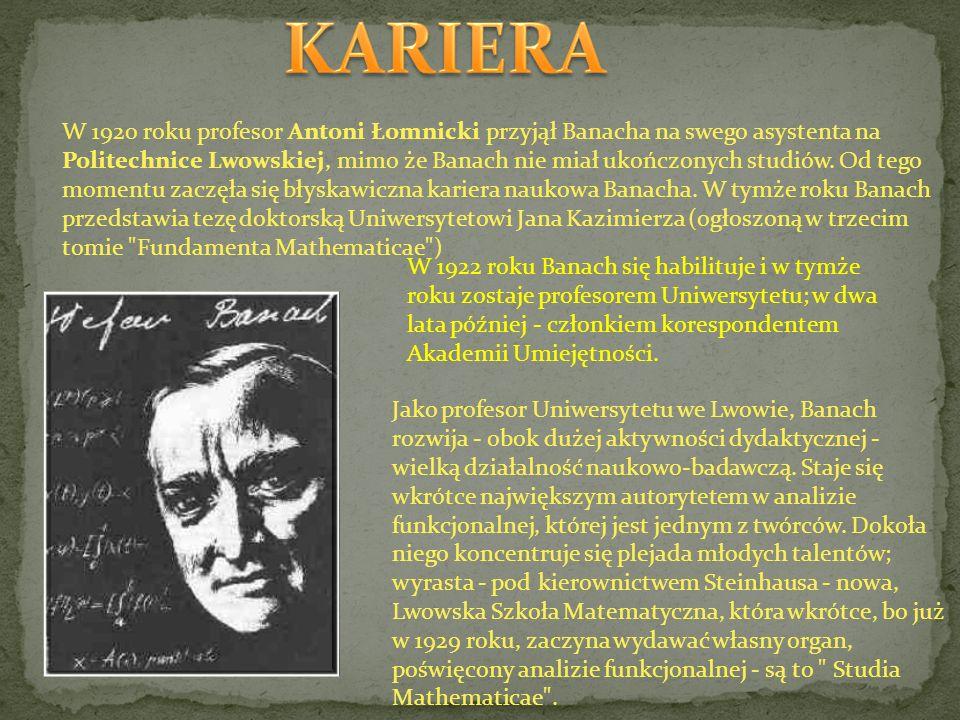 W 1920 roku profesor Antoni Łomnicki przyjął Banacha na swego asystenta na Politechnice Lwowskiej, mimo że Banach nie miał ukończonych studiów. Od teg