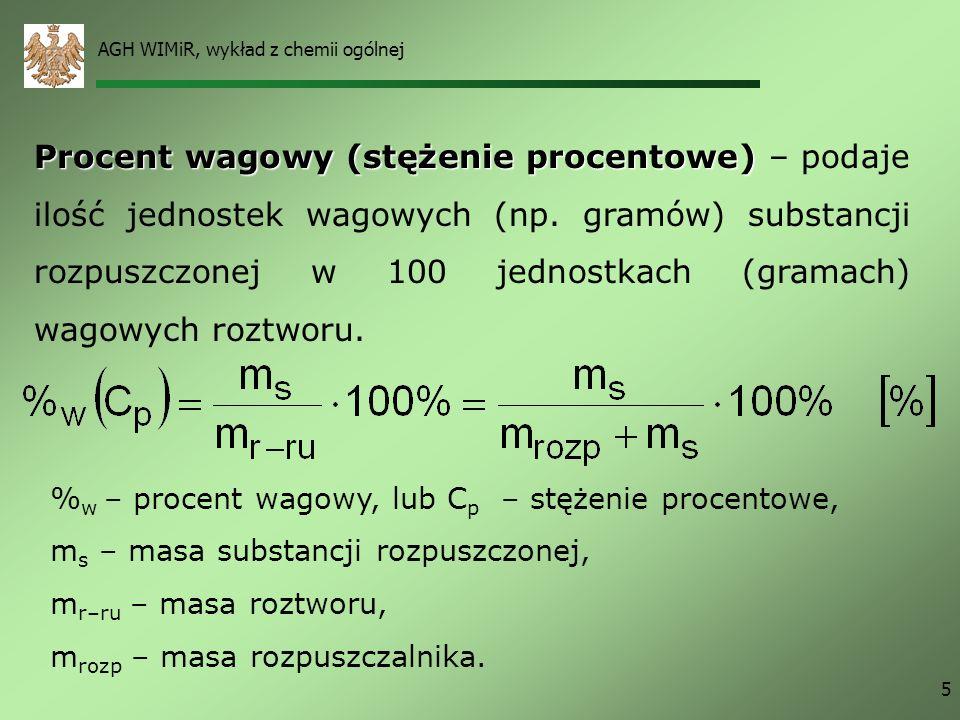 AGH WIMiR, wykład z chemii ogólnej 5 Procent wagowy (stężenie procentowe) Procent wagowy (stężenie procentowe) – podaje ilość jednostek wagowych (np.