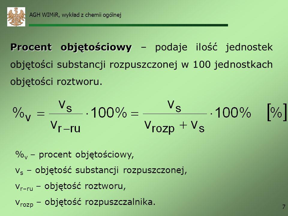 AGH WIMiR, wykład z chemii ogólnej 7 Procent objętościowy Procent objętościowy – podaje ilość jednostek objętości substancji rozpuszczonej w 100 jedno