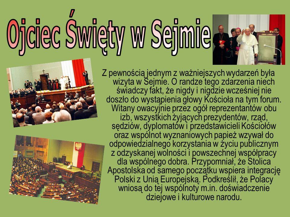 Z pewnością jednym z ważniejszych wydarzeń była wizyta w Sejmie. O randze tego zdarzenia niech świadczy fakt, że nigdy i nigdzie wcześniej nie doszło