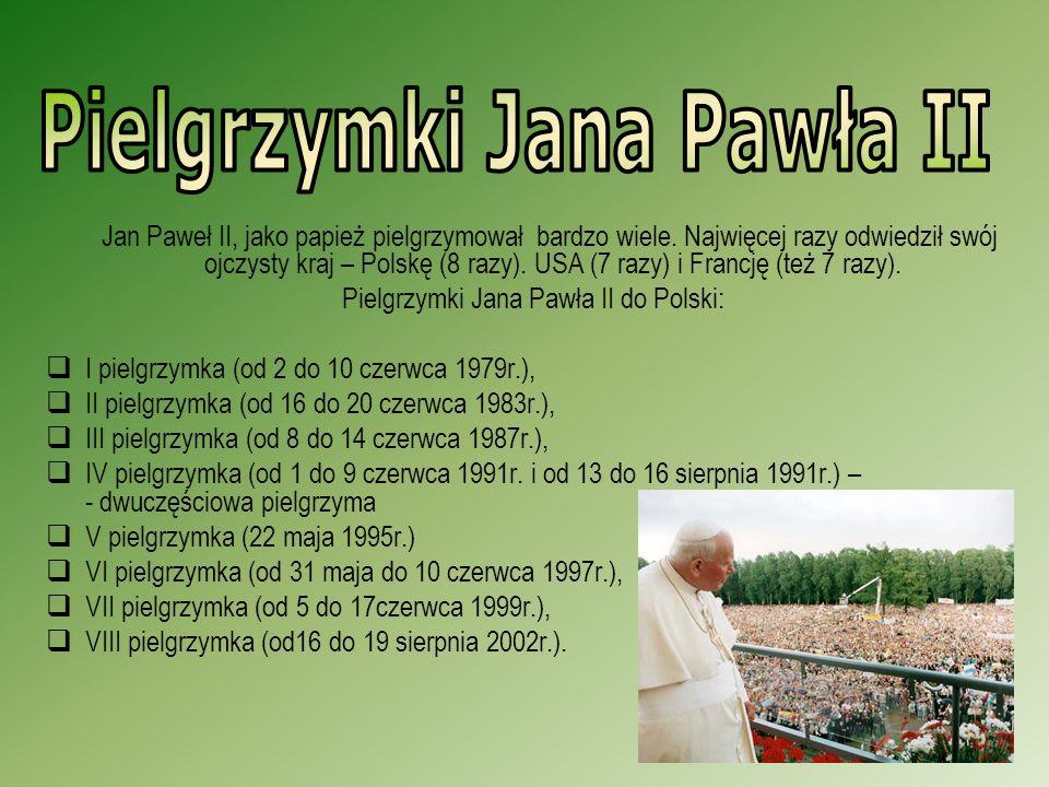 Jan Paweł II, jako papież pielgrzymował bardzo wiele. Najwięcej razy odwiedził swój ojczysty kraj – Polskę (8 razy). USA (7 razy) i Francję (też 7 raz