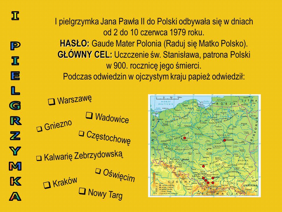 I pielgrzymka Jana Pawła II do Polski odbywała się w dniach od 2 do 10 czerwca 1979 roku. HASŁO: HASŁO: Gaude Mater Polonia (Raduj się Matko Polsko).