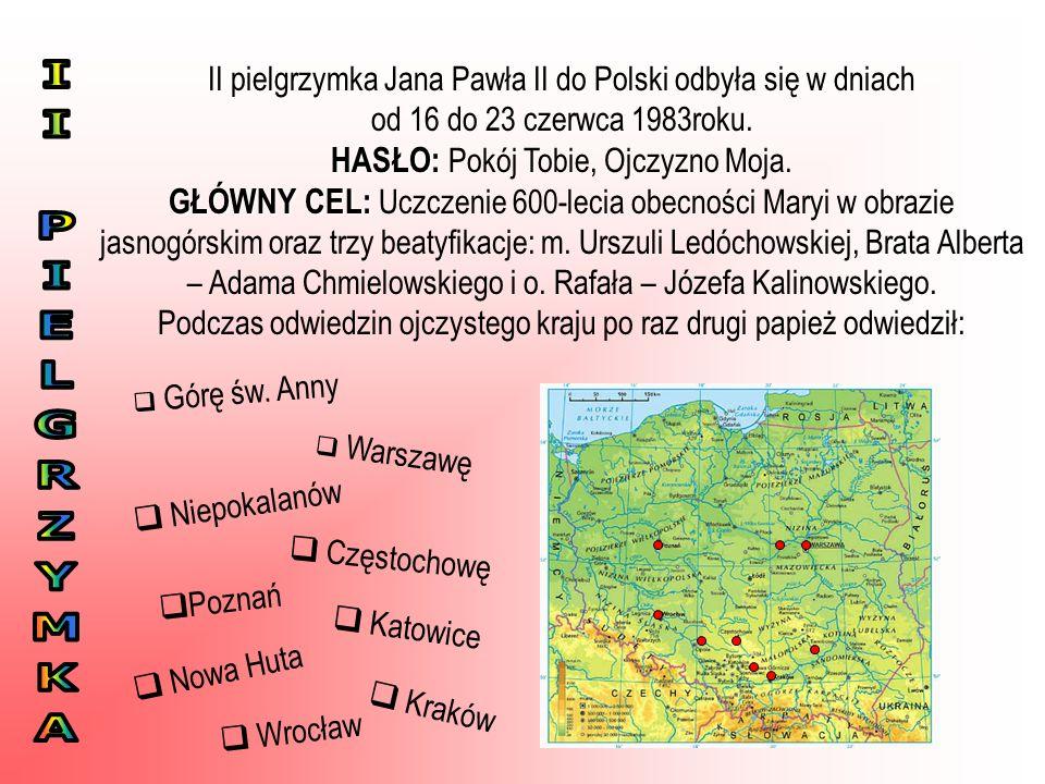 II pielgrzymka Jana Pawła II do Polski odbyła się w dniach od 16 do 23 czerwca 1983roku. HASŁO: HASŁO: Pokój Tobie, Ojczyzno Moja. GŁÓWNY CEL: GŁÓWNY