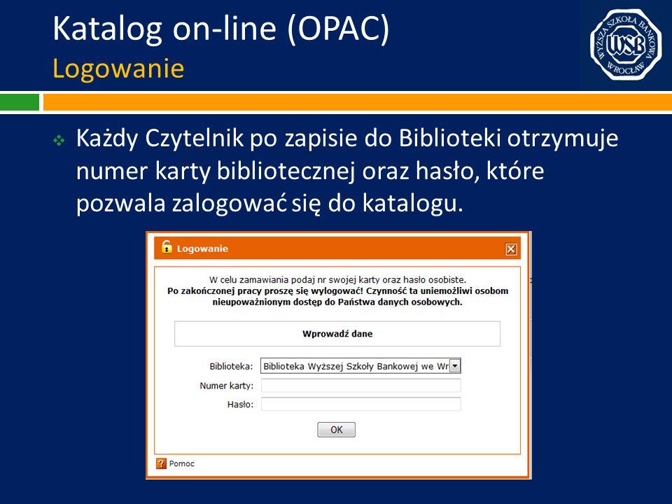 Katalog on-line (OPAC) Logowanie Każdy Czytelnik po zapisie do Biblioteki otrzymuje numer karty bibliotecznej oraz hasło, które pozwala zalogować się