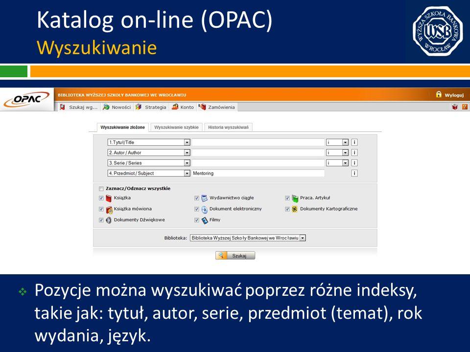 Katalog on-line (OPAC) Wyszukiwanie Pozycje można wyszukiwać poprzez różne indeksy, takie jak: tytuł, autor, serie, przedmiot (temat), rok wydania, ję