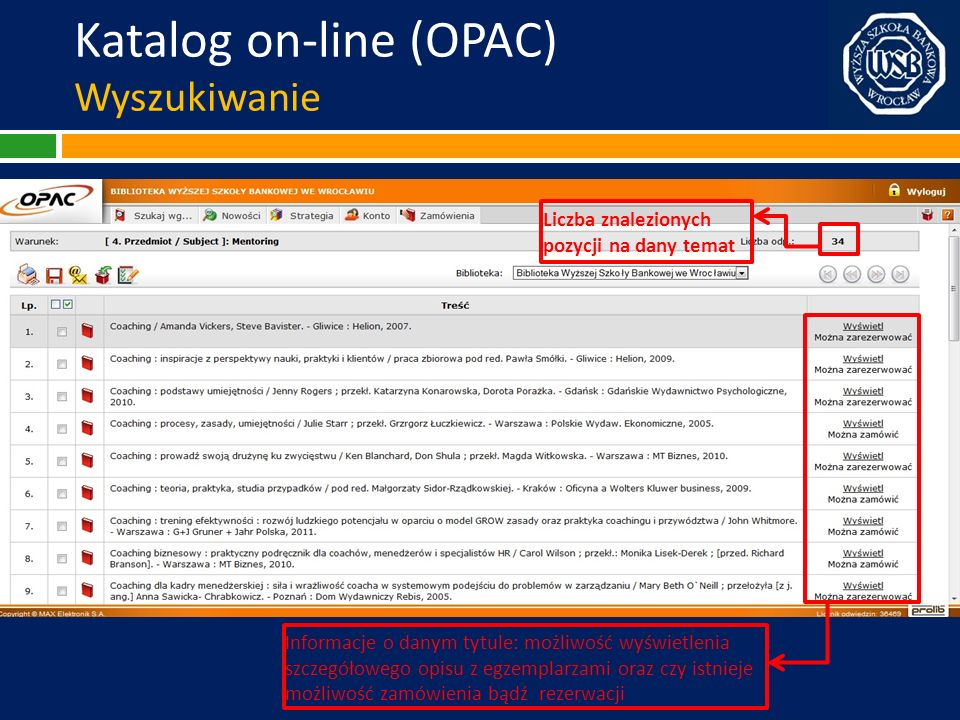 Katalog on-line (OPAC) Wyszukiwanie Liczba znalezionych pozycji na dany temat Informacje o danym tytule: możliwość wyświetlenia szczegółowego opisu z