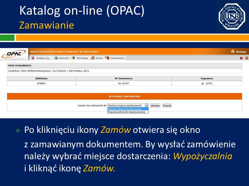Katalog on-line (OPAC) Zamawianie Po kliknięciu ikony Zamów otwiera się okno z zamawianym dokumentem. By wysłać zamówienie należy wybrać miejsce dosta