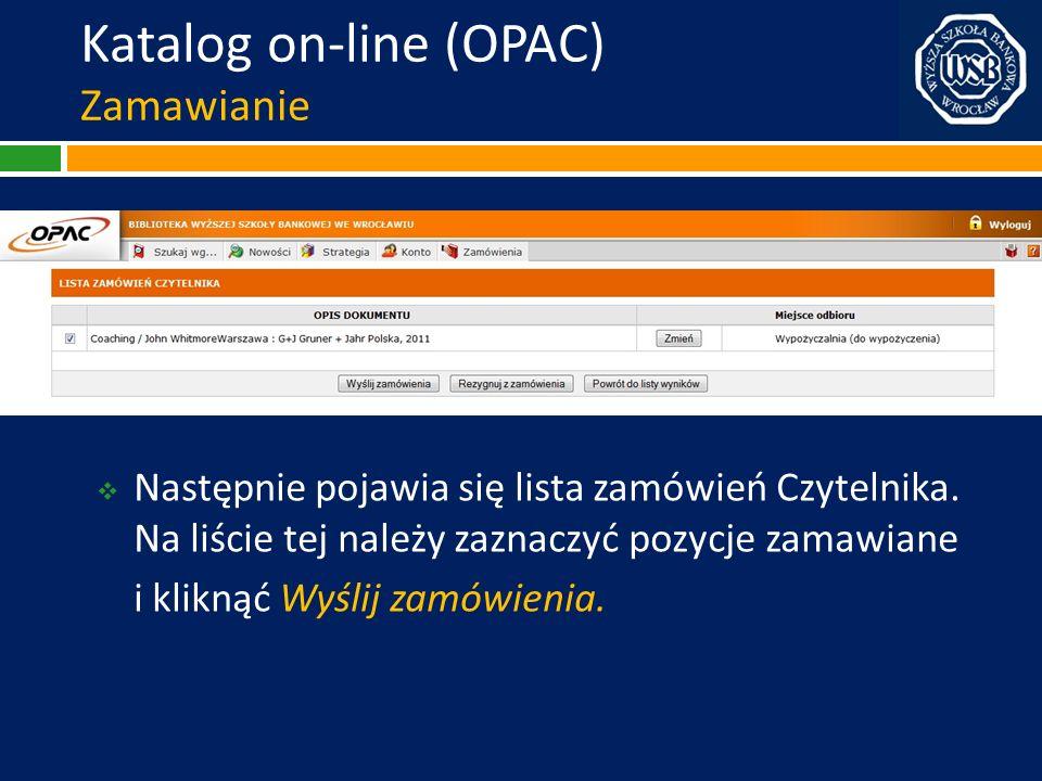 Katalog on-line (OPAC) Zamawianie Następnie pojawia się lista zamówień Czytelnika. Na liście tej należy zaznaczyć pozycje zamawiane i kliknąć Wyślij z