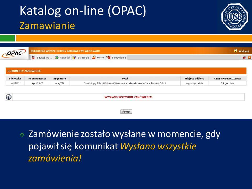 Katalog on-line (OPAC) Zamawianie Zamówienie zostało wysłane w momencie, gdy pojawił się komunikat Wysłano wszystkie zamówienia!