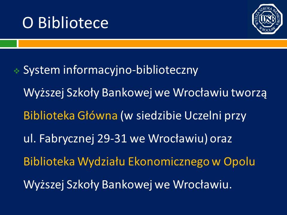 O Bibliotece System informacyjno-biblioteczny Wyższej Szkoły Bankowej we Wrocławiu tworzą Biblioteka Główna (w siedzibie Uczelni przy ul. Fabrycznej 2
