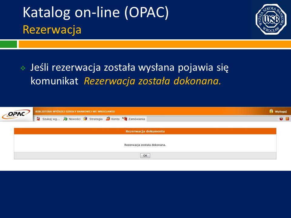 Katalog on-line (OPAC) Rezerwacja Jeśli rezerwacja została wysłana pojawia się komunikat Rezerwacja została dokonana.