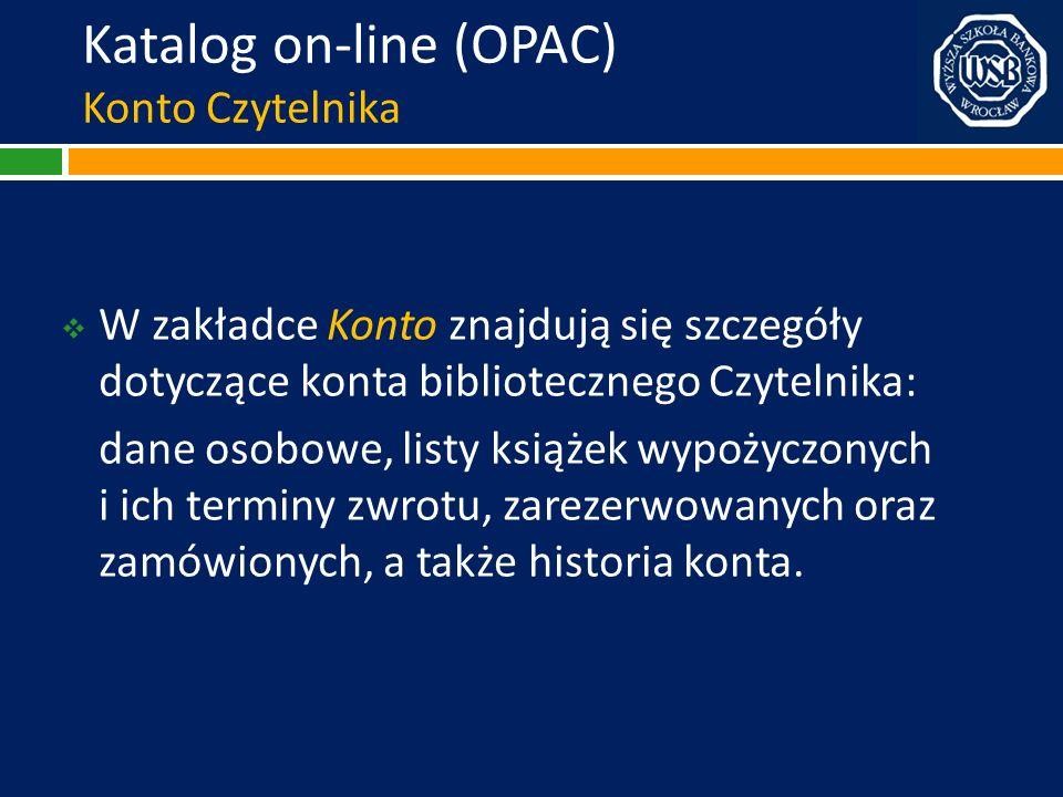 Katalog on-line (OPAC) Konto Czytelnika W zakładce Konto znajdują się szczegóły dotyczące konta bibliotecznego Czytelnika: dane osobowe, listy książek